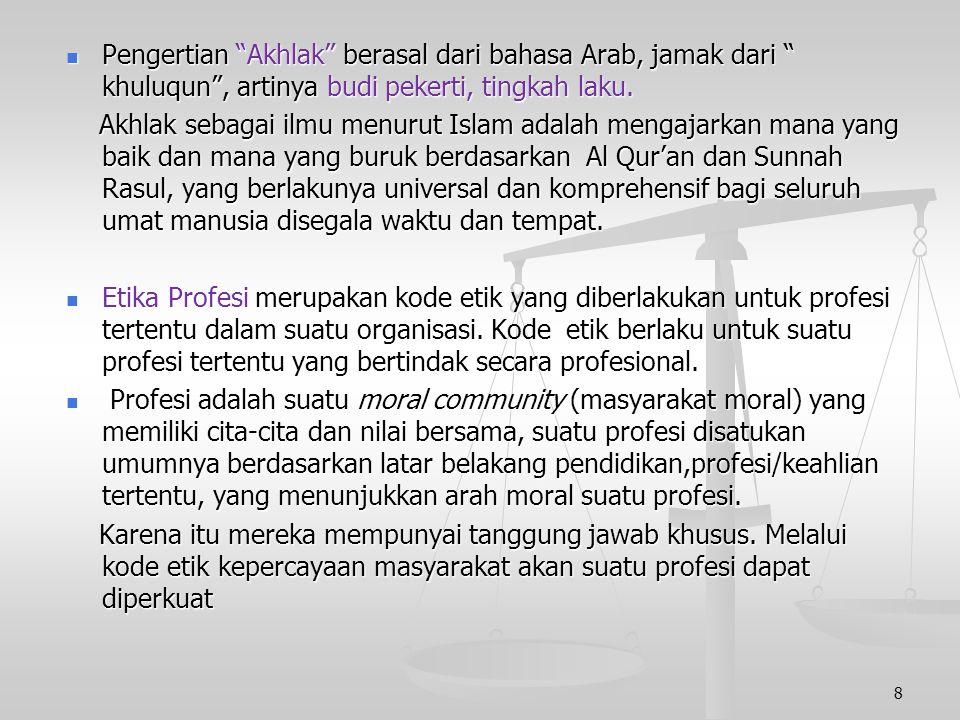 Pengertian Akhlak berasal dari bahasa Arab, jamak dari khuluqun , artinya budi pekerti, tingkah laku.