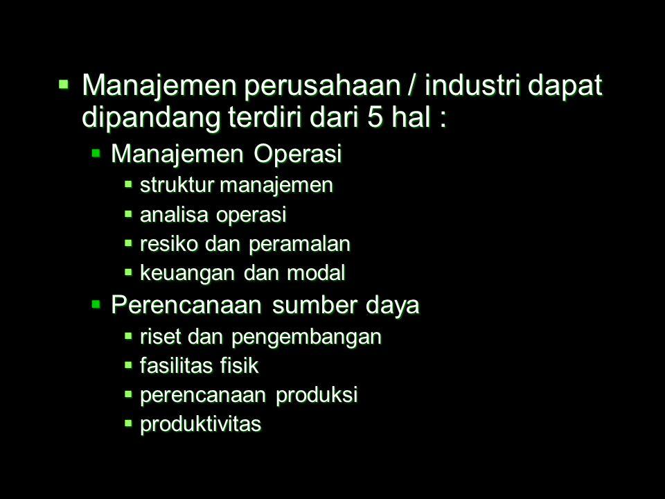 Manajemen perusahaan / industri dapat dipandang terdiri dari 5 hal :