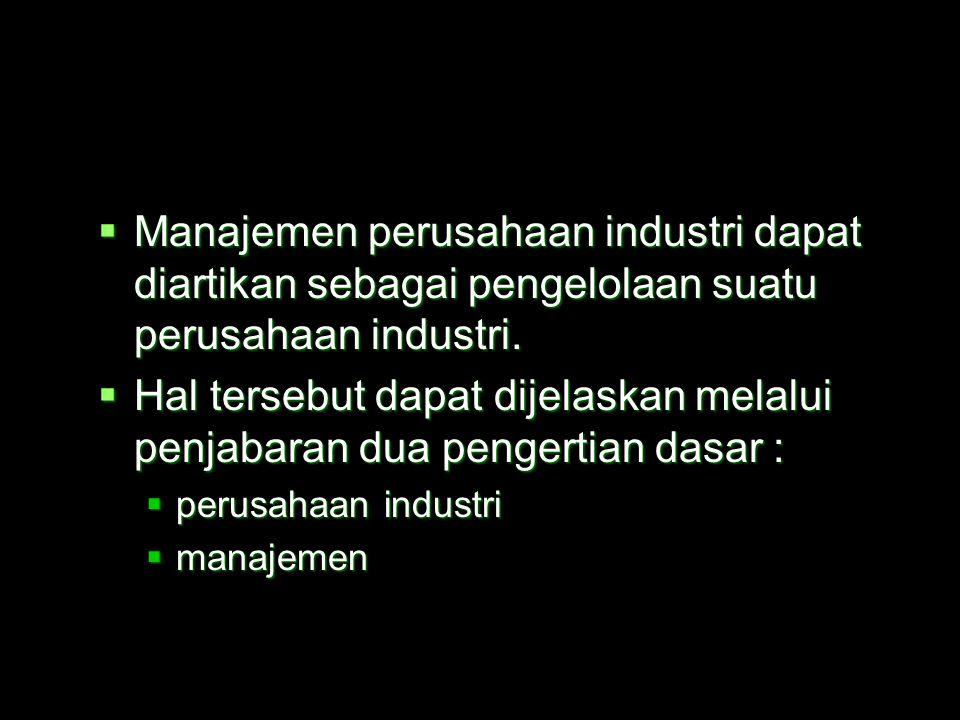 Manajemen perusahaan industri dapat diartikan sebagai pengelolaan suatu perusahaan industri.