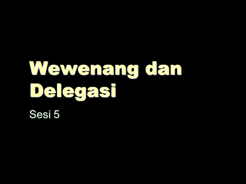 Wewenang dan Delegasi Sesi 5