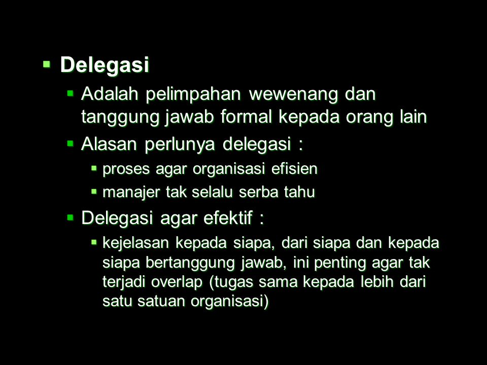 Delegasi Adalah pelimpahan wewenang dan tanggung jawab formal kepada orang lain. Alasan perlunya delegasi :