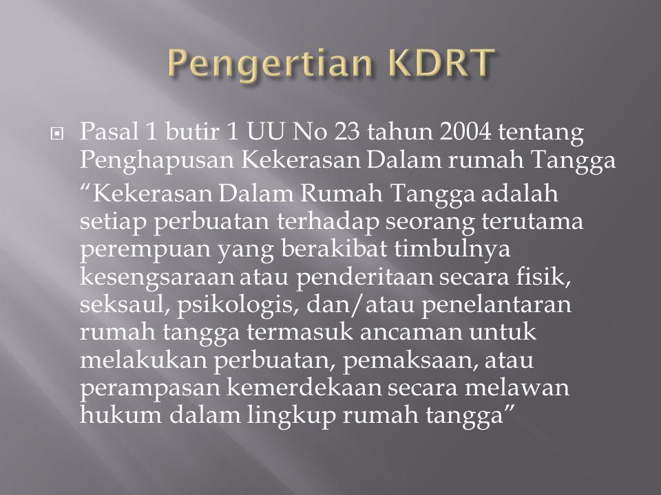 Pengertian KDRT Pasal 1 butir 1 UU No 23 tahun 2004 tentang Penghapusan Kekerasan Dalam rumah Tangga.