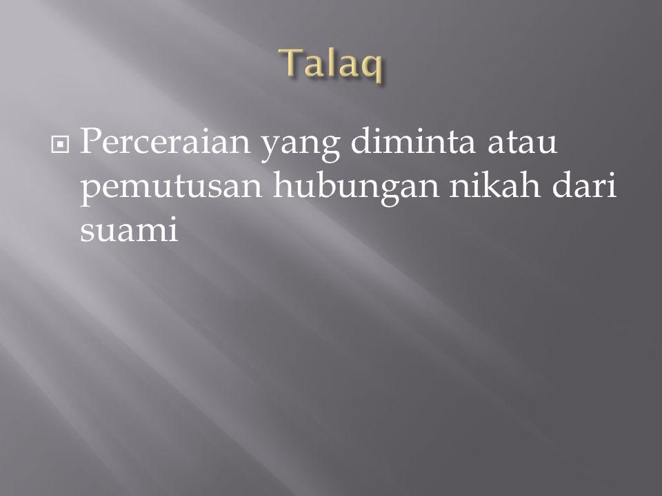 Talaq Perceraian yang diminta atau pemutusan hubungan nikah dari suami