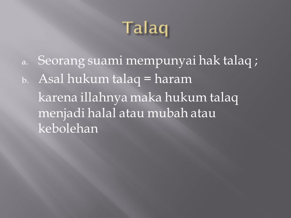 Talaq Seorang suami mempunyai hak talaq ; Asal hukum talaq = haram