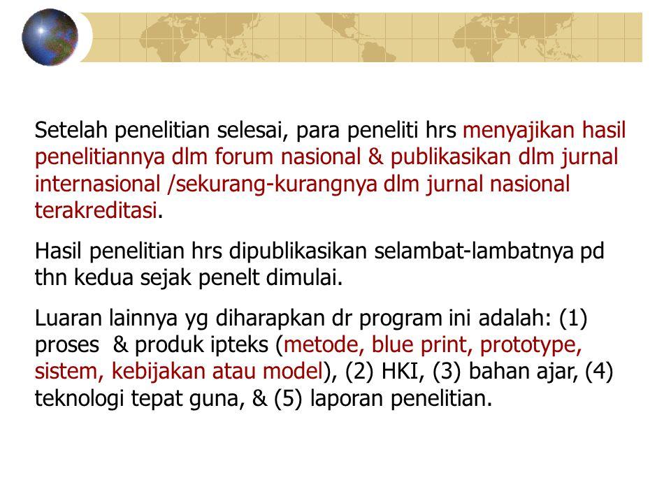 Setelah penelitian selesai, para peneliti hrs menyajikan hasil penelitiannya dlm forum nasional & publikasikan dlm jurnal internasional /sekurang-kurangnya dlm jurnal nasional terakreditasi.