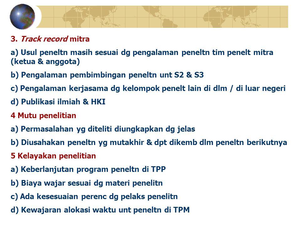 3. Track record mitra a) Usul peneltn masih sesuai dg pengalaman peneltn tim penelt mitra (ketua & anggota)