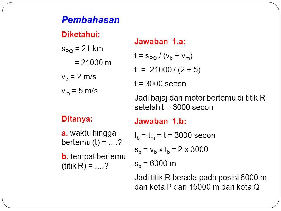 Pembahasan Diketahui: sPQ = 21 km = 21000 m Jawaban 1.a: vb = 2 m/s