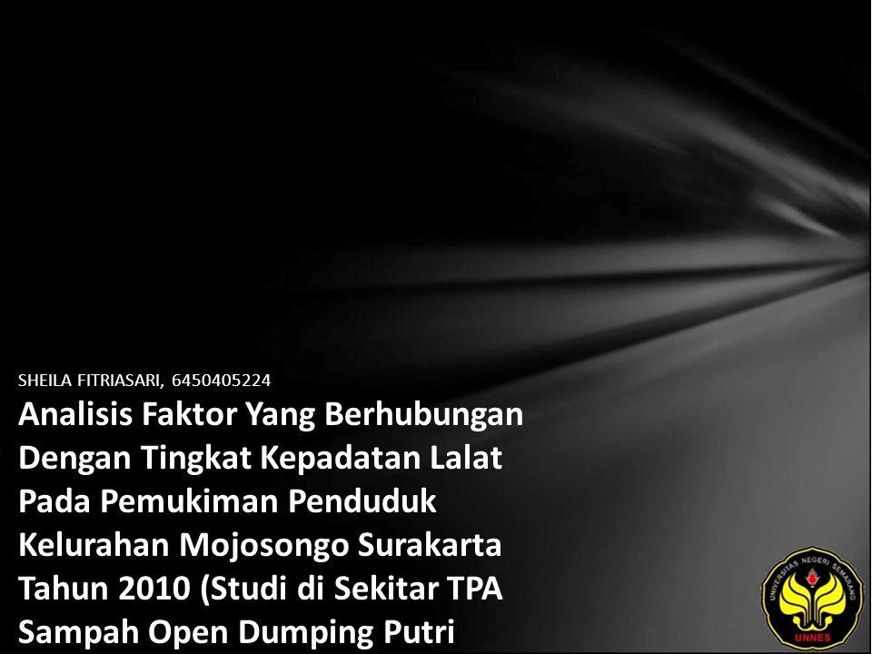 SHEILA FITRIASARI, 6450405224 Analisis Faktor Yang Berhubungan Dengan Tingkat Kepadatan Lalat Pada Pemukiman Penduduk Kelurahan Mojosongo Surakarta Tahun 2010 (Studi di Sekitar TPA Sampah Open Dumping Putri Cempo Mojosongo Surakarta Tahun 2010)