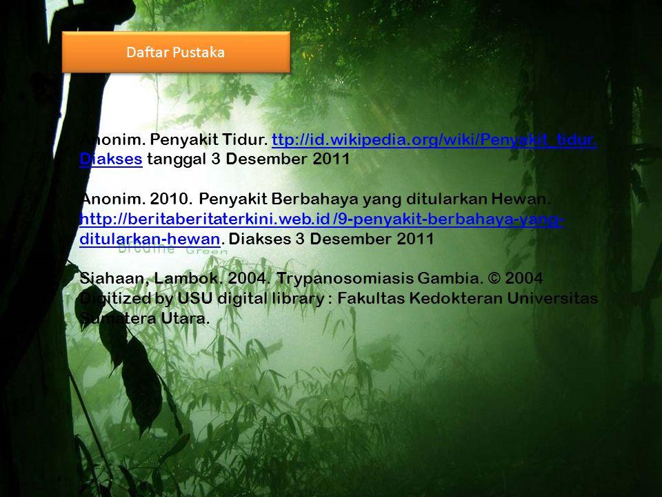 Daftar Pustaka Anonim. Penyakit Tidur. ttp://id.wikipedia.org/wiki/Penyakit_tidur. Diakses tanggal 3 Desember 2011.
