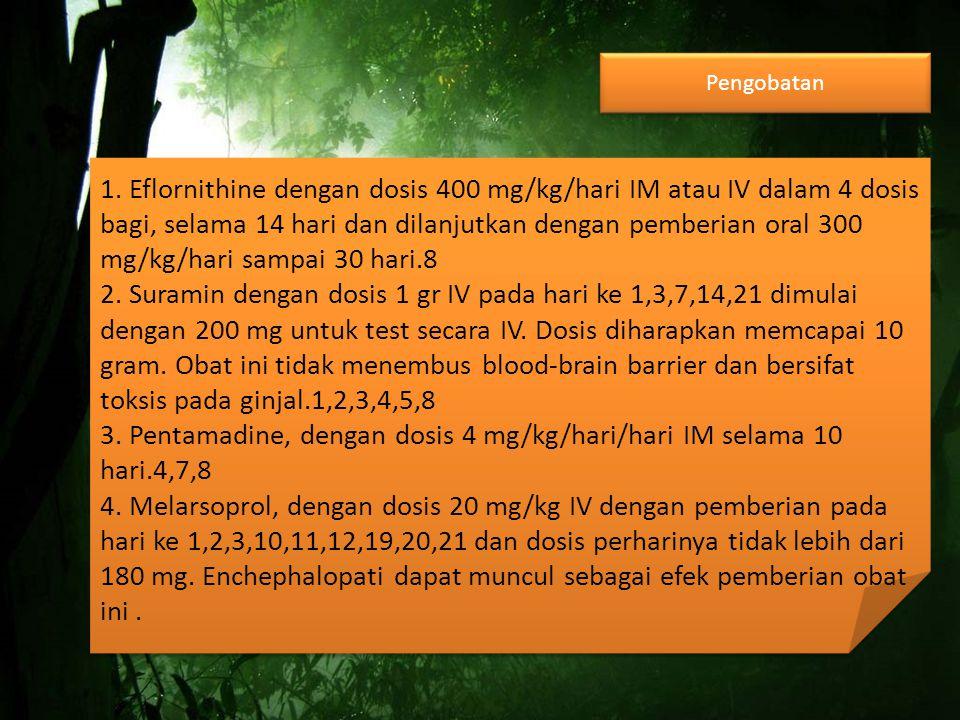 3. Pentamadine, dengan dosis 4 mg/kg/hari/hari IM selama 10 hari.4,7,8