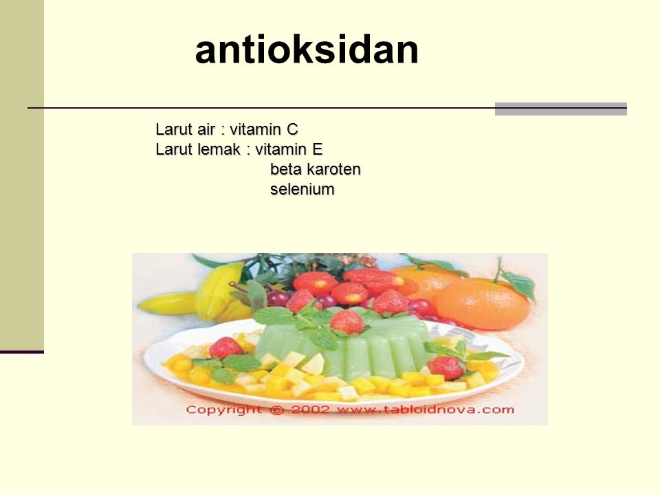 antioksidan Larut air : vitamin C Larut lemak : vitamin E beta karoten
