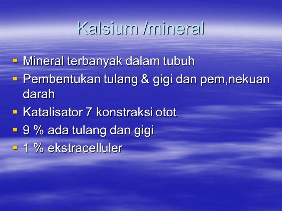 Kalsium /mineral Mineral terbanyak dalam tubuh