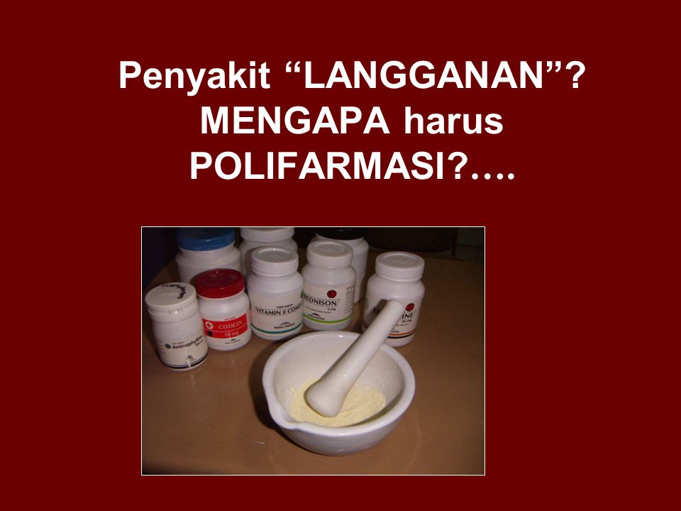 Penyakit LANGGANAN MENGAPA harus POLIFARMASI ….