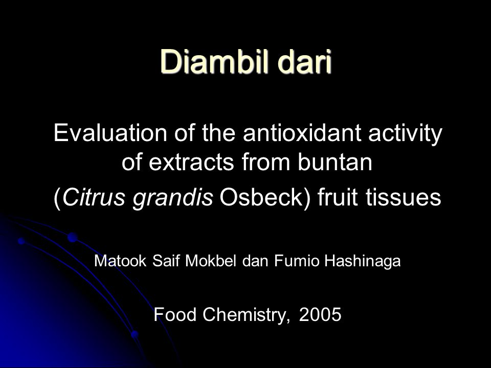 Diambil dari Evaluation of the antioxidant activity of extracts from buntan. (Citrus grandis Osbeck) fruit tissues.