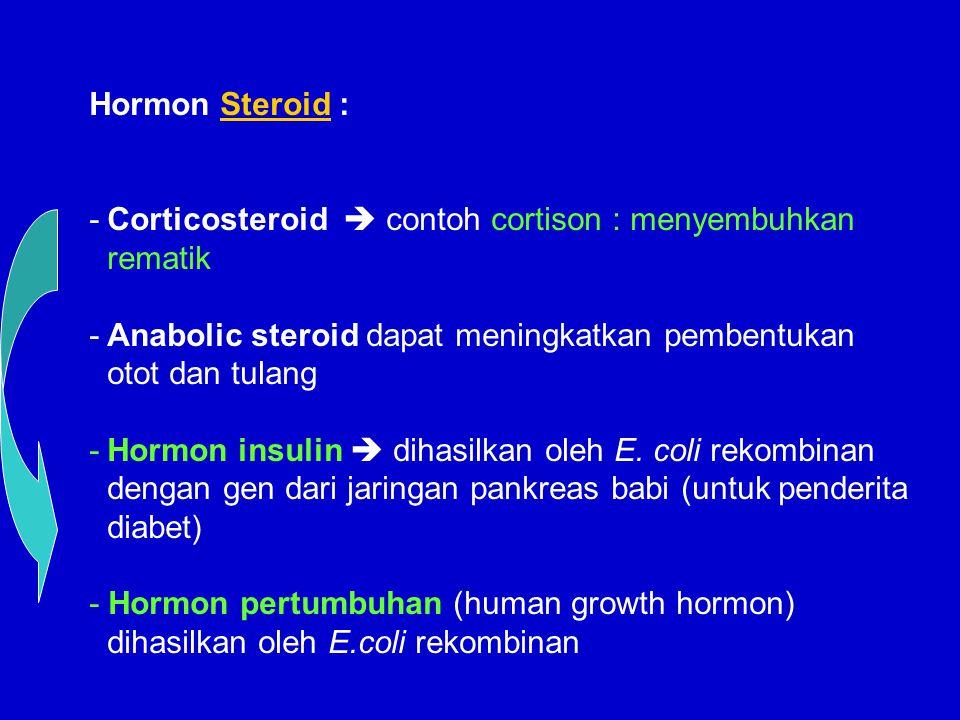 Hormon Steroid : Corticosteroid  contoh cortison : menyembuhkan rematik. Anabolic steroid dapat meningkatkan pembentukan otot dan tulang.