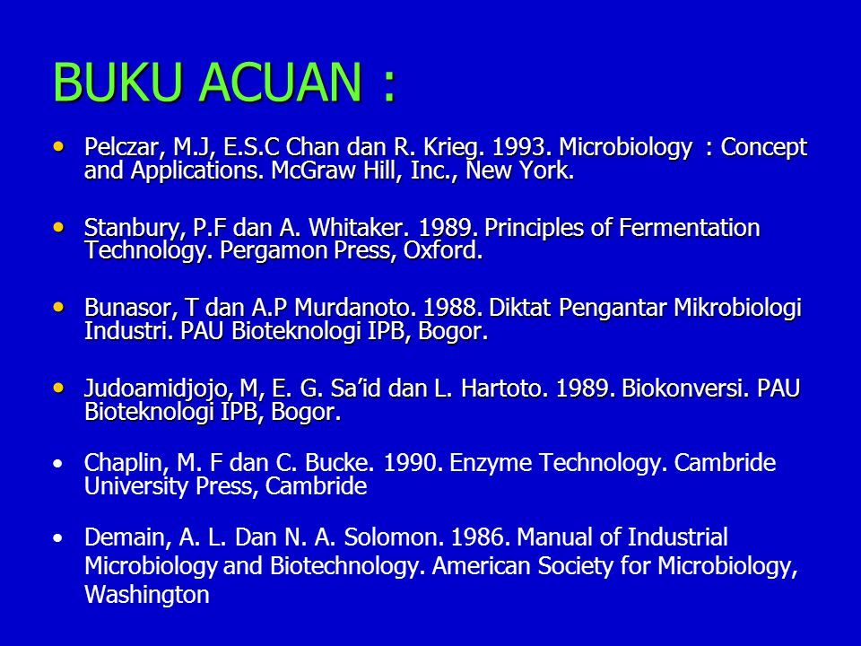 BUKU ACUAN : Pelczar, M.J, E.S.C Chan dan R. Krieg. 1993. Microbiology : Concept and Applications. McGraw Hill, Inc., New York.