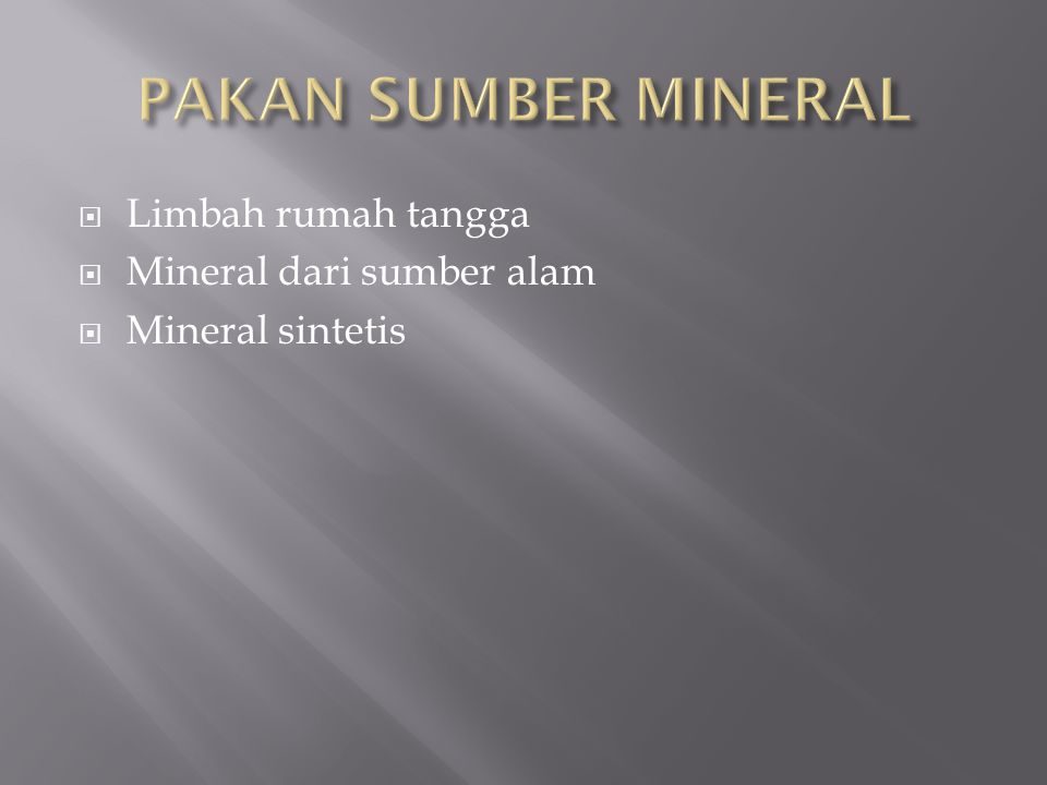 PAKAN SUMBER MINERAL Limbah rumah tangga Mineral dari sumber alam