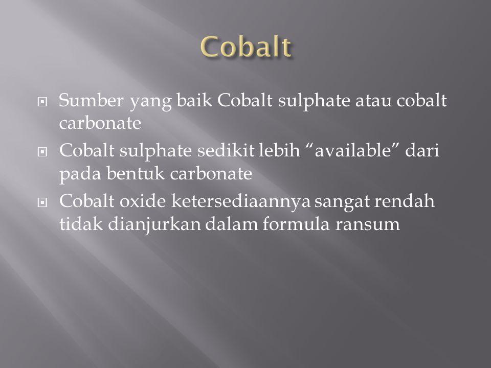 Cobalt Sumber yang baik Cobalt sulphate atau cobalt carbonate