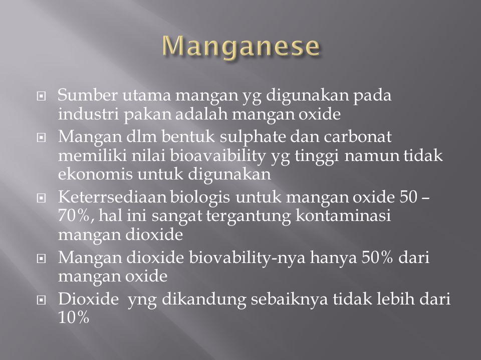 Manganese Sumber utama mangan yg digunakan pada industri pakan adalah mangan oxide.