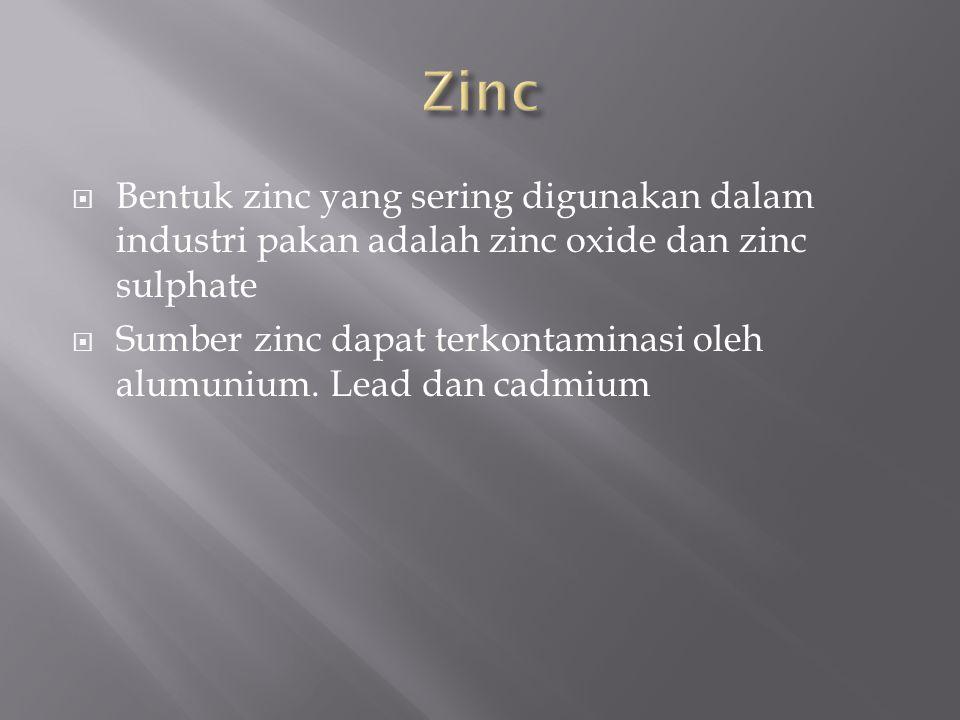 Zinc Bentuk zinc yang sering digunakan dalam industri pakan adalah zinc oxide dan zinc sulphate.