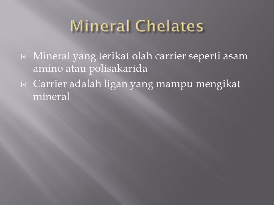Mineral Chelates Mineral yang terikat olah carrier seperti asam amino atau polisakarida.