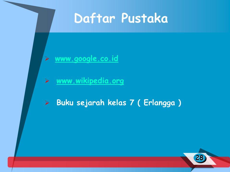 Daftar Pustaka www.google.co.id www.wikipedia.org