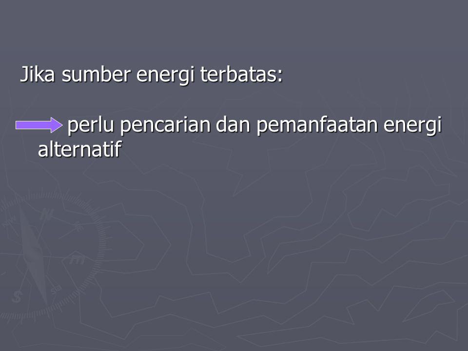 Jika sumber energi terbatas: