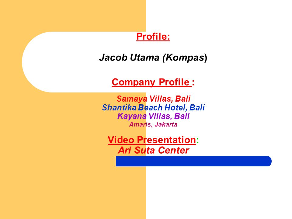 Profile: Jacob Utama (Kompas) Company Profile : Samaya Villas, Bali Shantika Beach Hotel, Bali Kayana Villas, Bali Amaris, Jakarta Video Presentation: Ari Suta Center