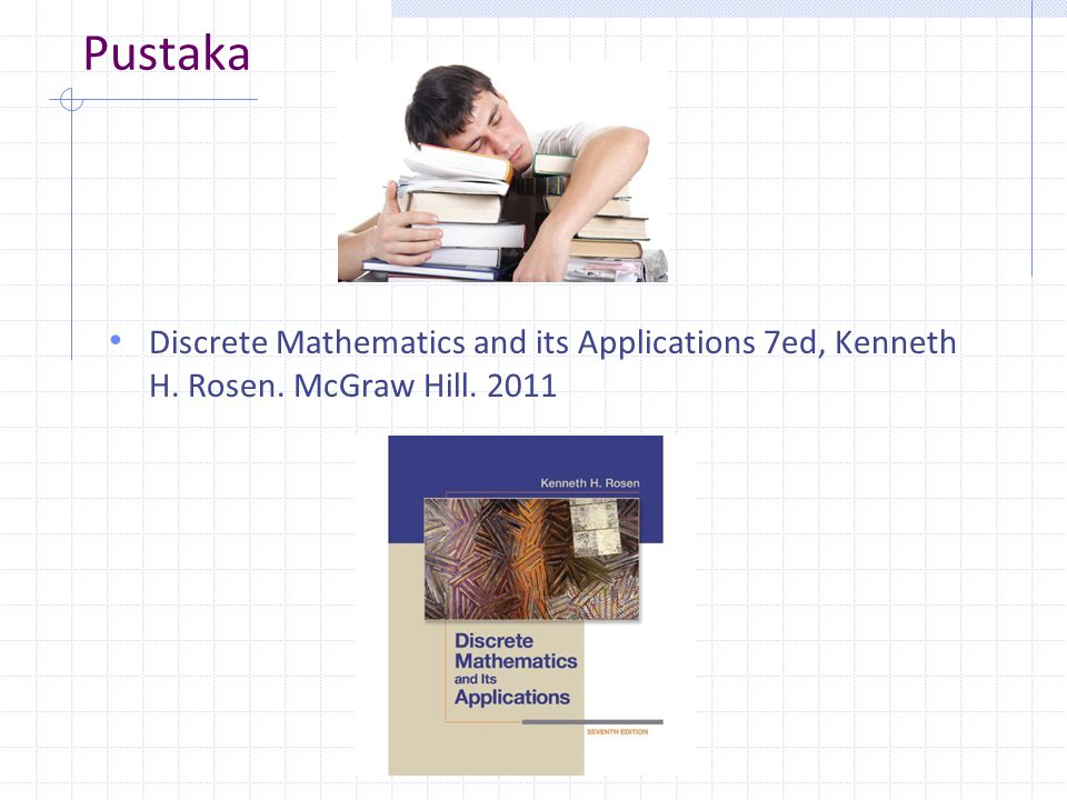 Pustaka Discrete Mathematics and its Applications 7ed, Kenneth H. Rosen. McGraw Hill. 2011
