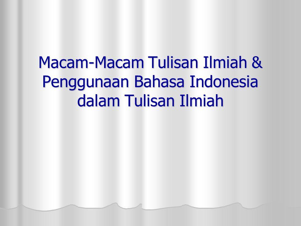 Macam-Macam Tulisan Ilmiah & Penggunaan Bahasa Indonesia dalam Tulisan Ilmiah