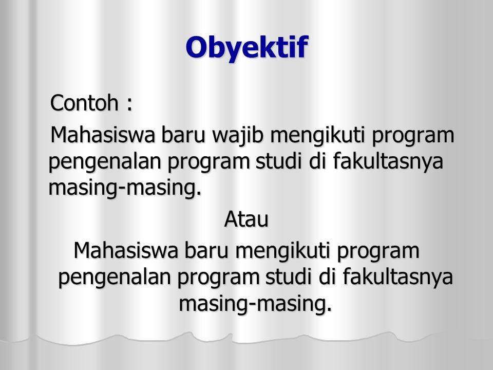 Obyektif Contoh : Mahasiswa baru wajib mengikuti program pengenalan program studi di fakultasnya masing-masing.