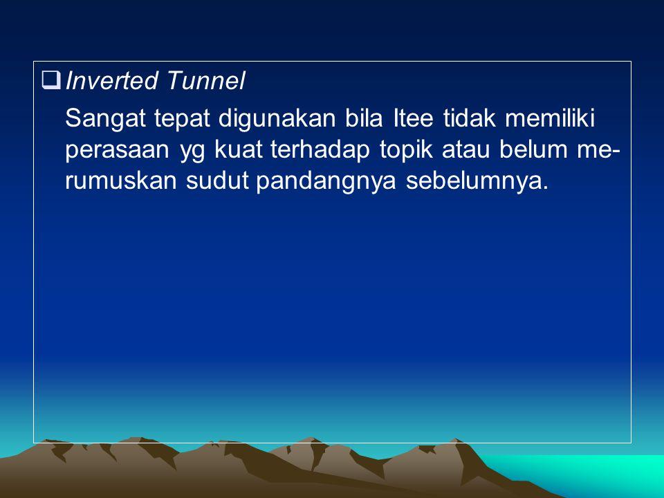 Inverted Tunnel Sangat tepat digunakan bila Itee tidak memiliki perasaan yg kuat terhadap topik atau belum me- rumuskan sudut pandangnya sebelumnya.