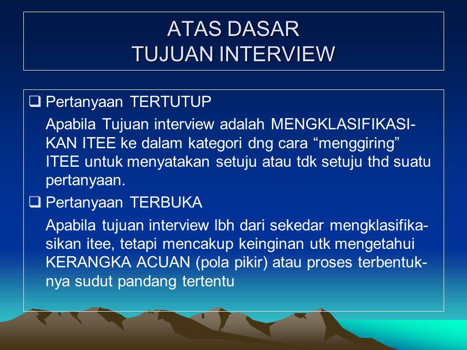 ATAS DASAR TUJUAN INTERVIEW