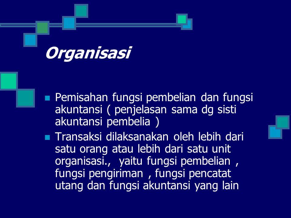 Organisasi Pemisahan fungsi pembelian dan fungsi akuntansi ( penjelasan sama dg sisti akuntansi pembelia )