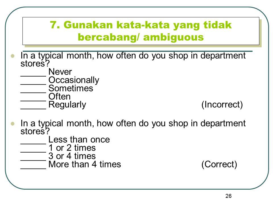 7. Gunakan kata-kata yang tidak bercabang/ ambiguous
