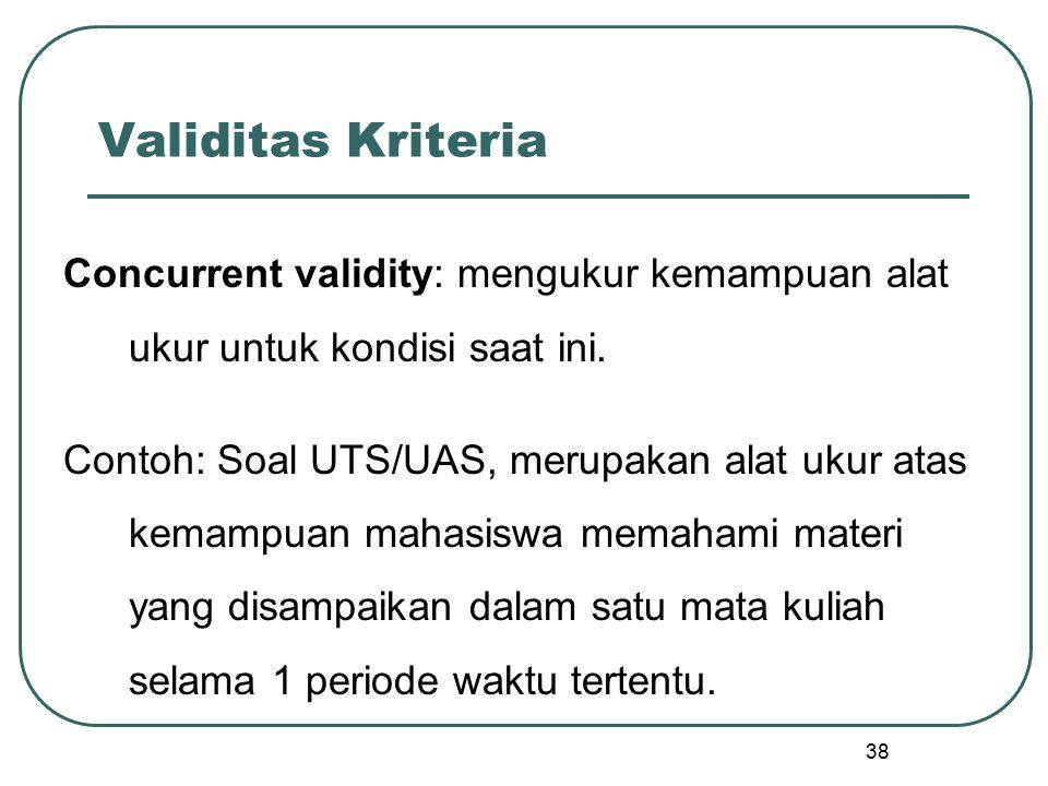 Validitas Kriteria Concurrent validity: mengukur kemampuan alat ukur untuk kondisi saat ini.