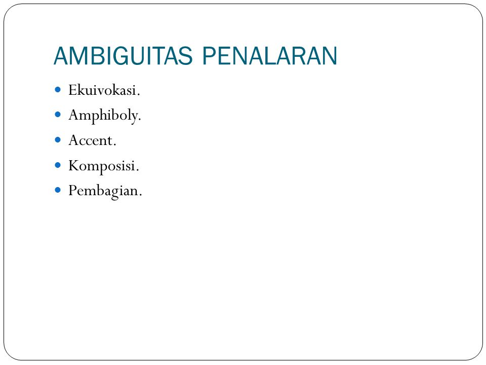 AMBIGUITAS PENALARAN Ekuivokasi. Amphiboly. Accent. Komposisi.