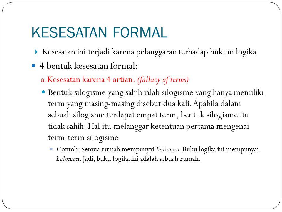KESESATAN FORMAL 4 bentuk kesesatan formal:
