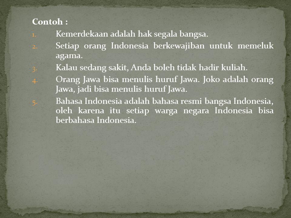 Contoh : Kemerdekaan adalah hak segala bangsa. Setiap orang Indonesia berkewajiban untuk memeluk agama.