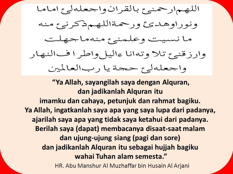 Ya Allah, sayangilah saya dengan Alquran, dan jadikanlah Alquran itu