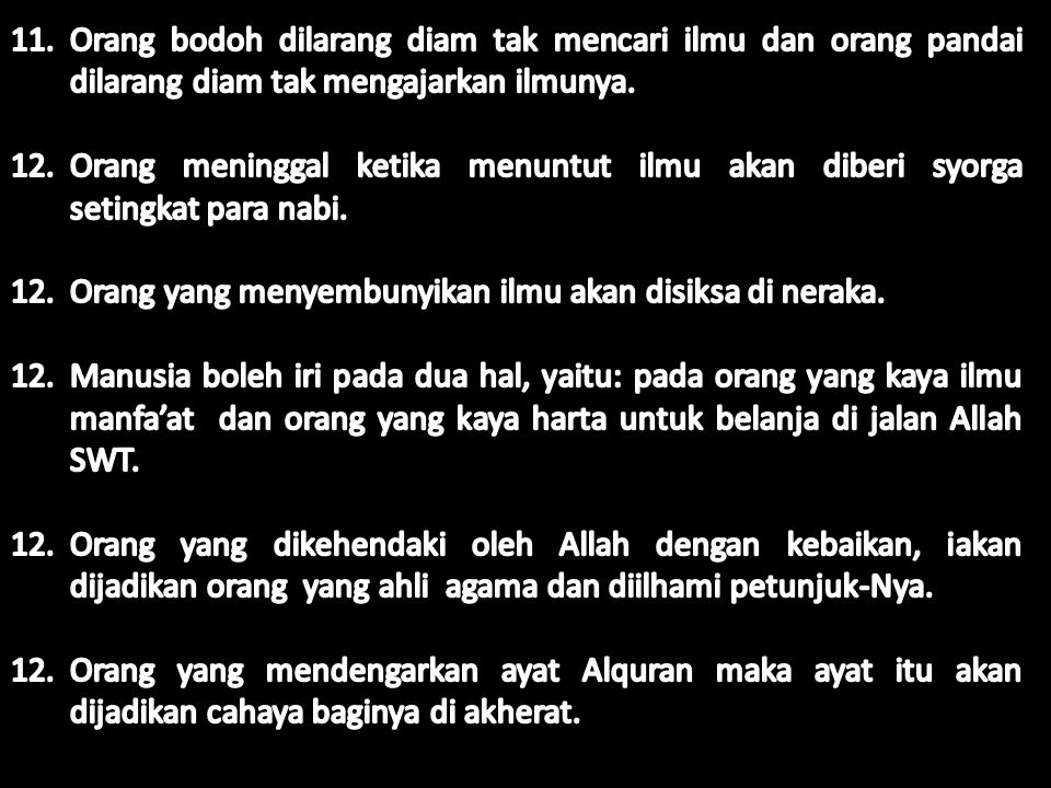 11. Orang bodoh dilarang diam tak mencari ilmu dan orang pandai dilarang diam tak mengajarkan ilmunya.