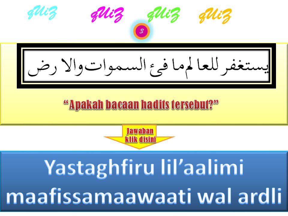 Yastaghfiru lil'aalimi maafissamaawaati wal ardli