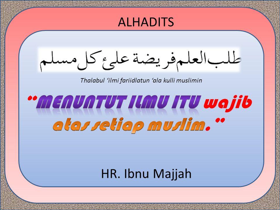 Menuntut ilmu itu wajib atas setiap muslim.