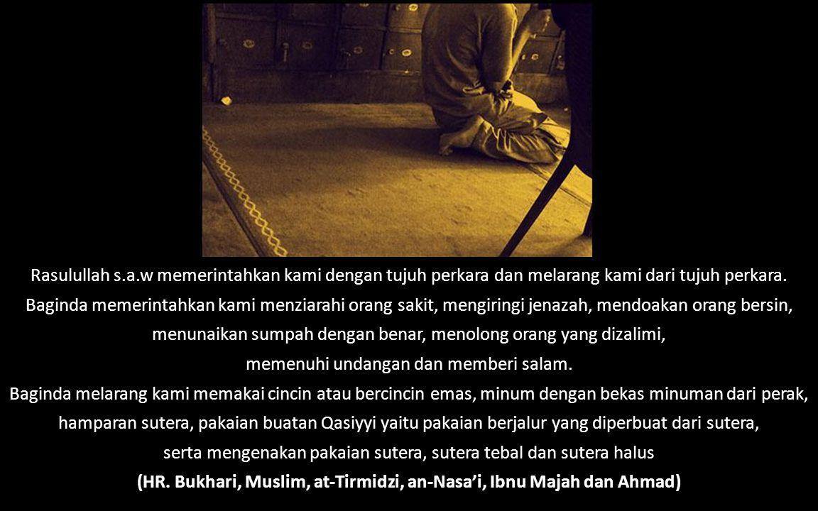 (HR. Bukhari, Muslim, at-Tirmidzi, an-Nasa'i, Ibnu Majah dan Ahmad)