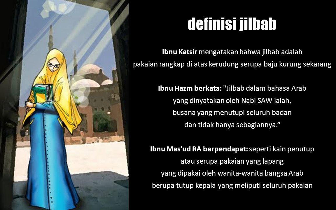 definisi jilbab Ibnu Katsir mengatakan bahwa jilbab adalah
