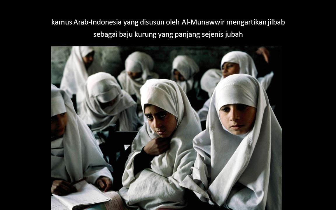 kamus Arab-Indonesia yang disusun oleh Al-Munawwir mengartikan jilbab
