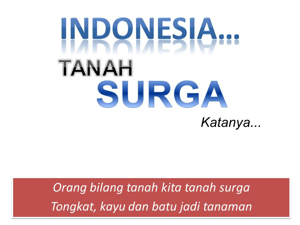 Indonesia… Orang bilang tanah kita tanah surga Tongkat, kayu dan batu jadi tanaman