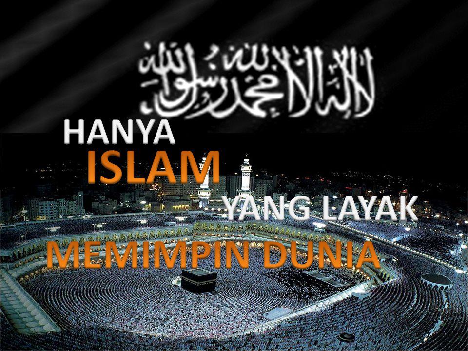 HANYA ISLAM YANG LAYAK MEMIMPIN DUNIA