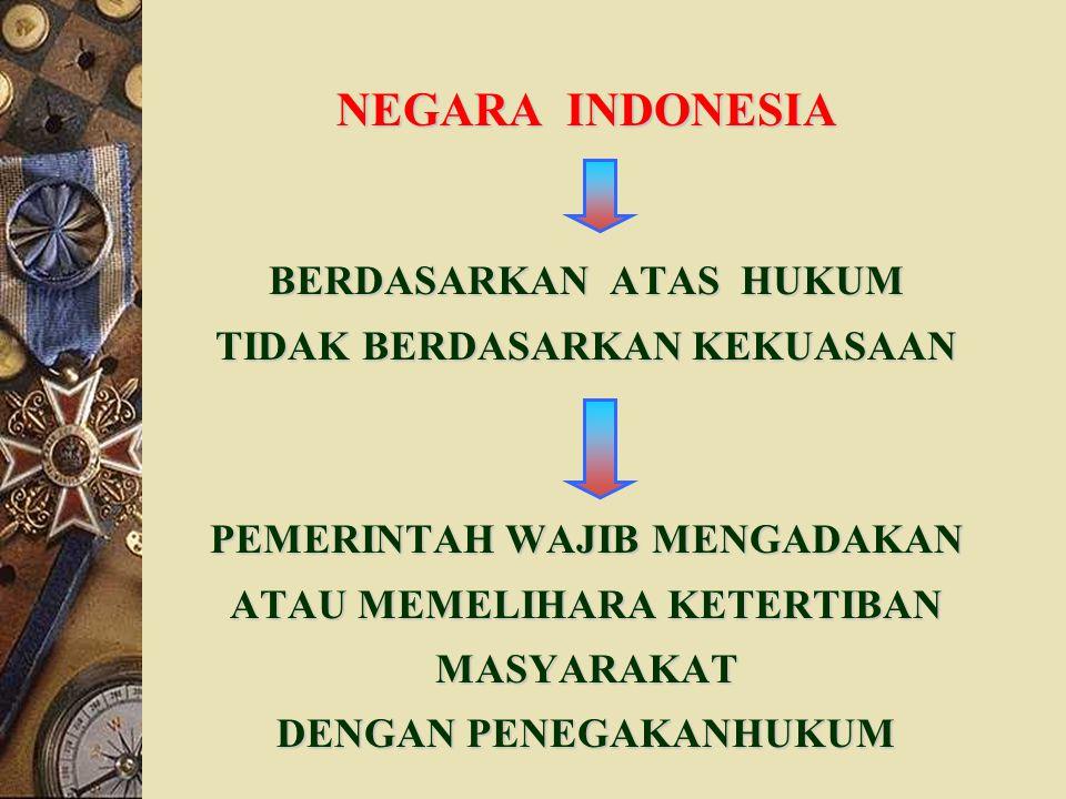 NEGARA INDONESIA BERDASARKAN ATAS HUKUM TIDAK BERDASARKAN KEKUASAAN