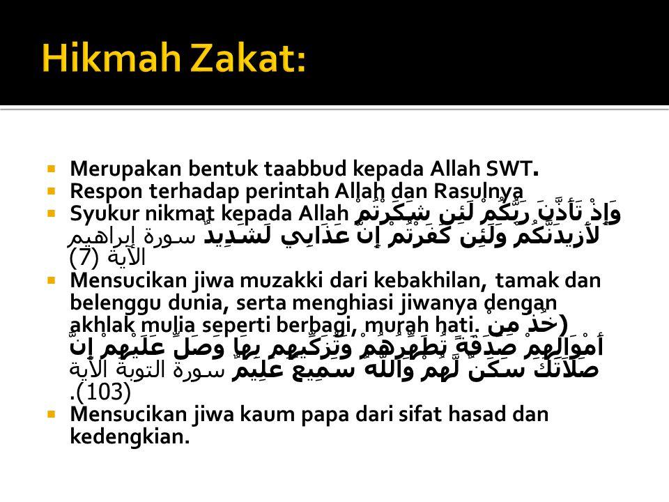 Hikmah Zakat: Merupakan bentuk taabbud kepada Allah SWT .